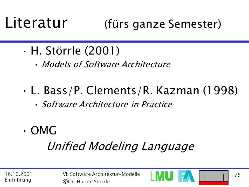 75 1 16.10.2001 Einführung VL Software Architektur-Modelle Dr. Harald Störrle Literatur (fürs ganze Semester) ·H. Störrle (2001) Models of Software Ar