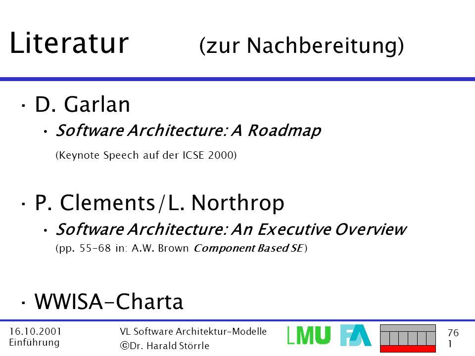 76 1 16.10.2001 Einführung VL Software Architektur-Modelle Dr. Harald Störrle Literatur (zur Nachbereitung) ·D. Garlan Software Architecture: A Roadma