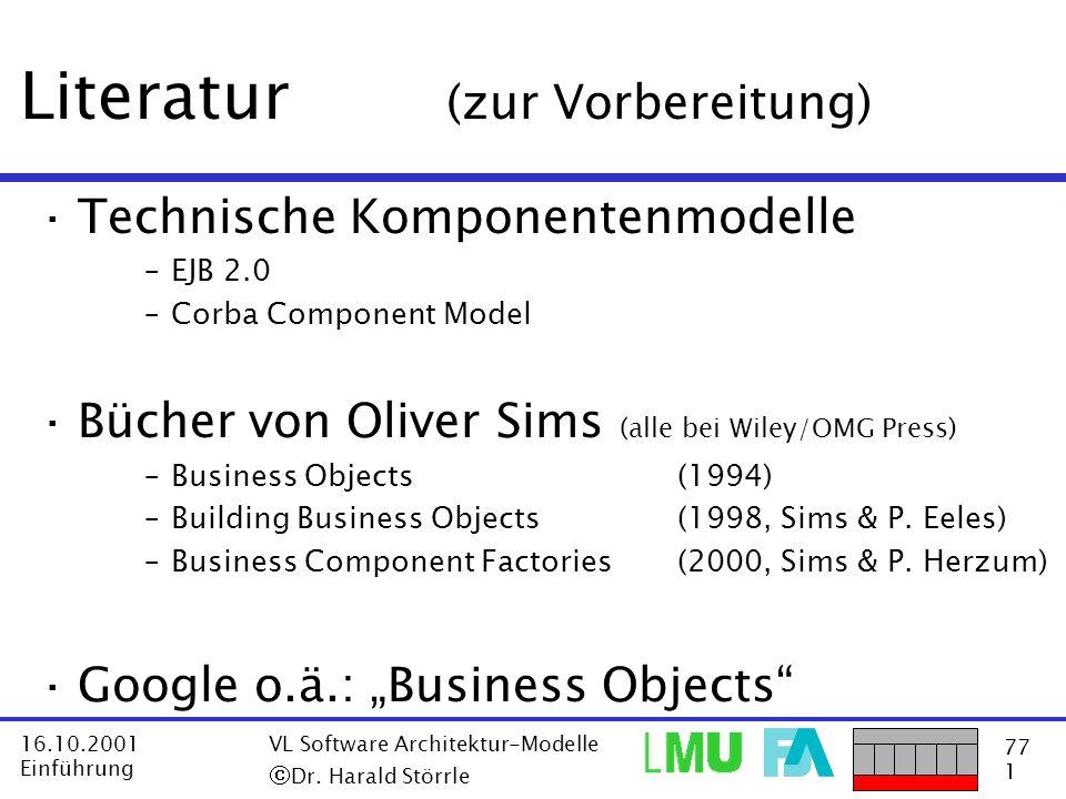 77 1 16.10.2001 Einführung VL Software Architektur-Modelle Dr. Harald Störrle Literatur (zur Vorbereitung) ·Technische Komponentenmodelle –EJB 2.0 –Co