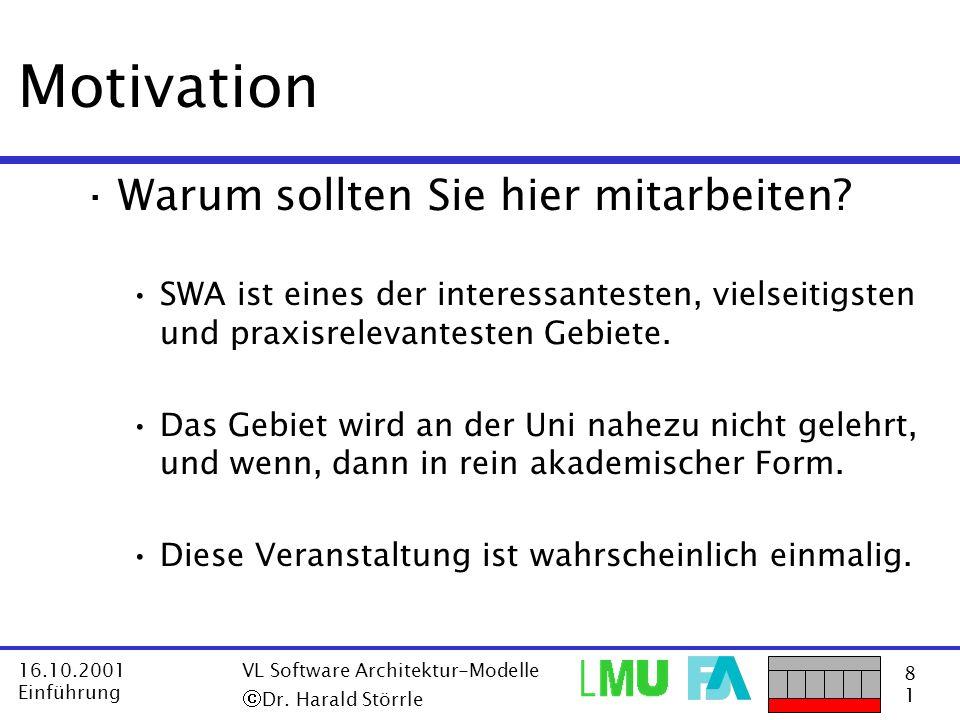 8181 16.10.2001 Einführung VL Software Architektur-Modelle Dr. Harald Störrle Motivation ·Warum sollten Sie hier mitarbeiten? SWA ist eines der intere