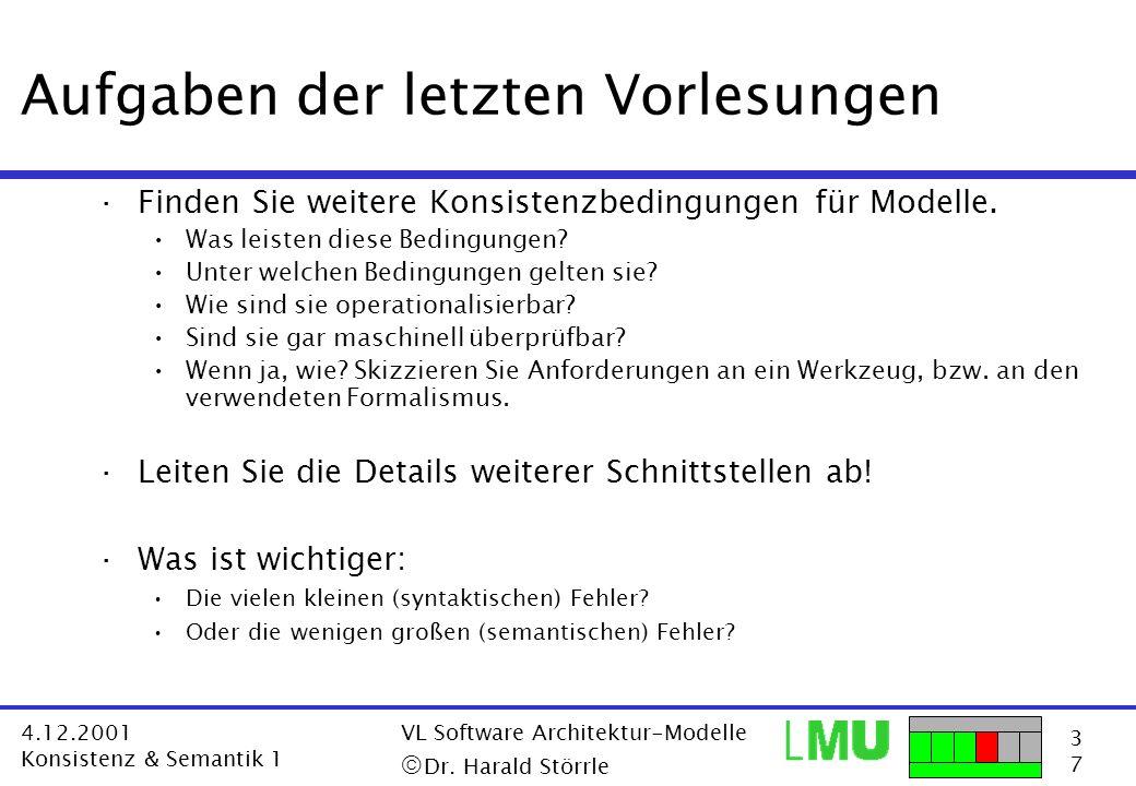 3737 4.12.2001 Konsistenz & Semantik 1 VL Software Architektur-Modelle Dr. Harald Störrle Aufgaben der letzten Vorlesungen ·Finden Sie weitere Konsist