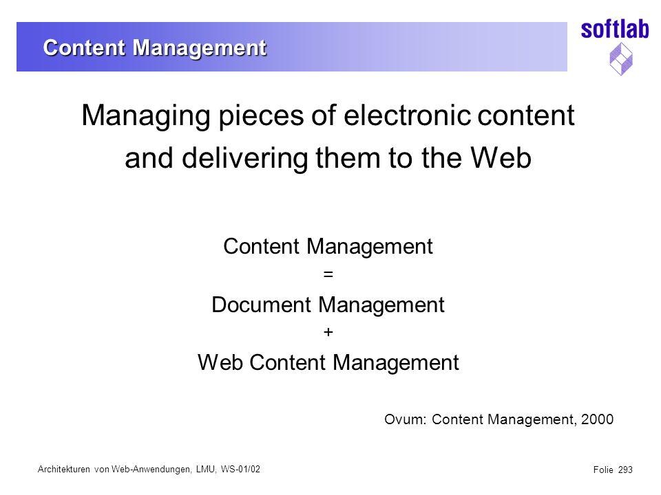 Architekturen von Web-Anwendungen, LMU, WS-01/02 Folie 294 Content Management 3 Quellen - 3 Sichten 1Dokumentenmanagement (DM) –Web löst traditionelle Q/S ab –DM muss im Web verfügbar sein –DM CM 2Intranet (Internet-Auftritte) –1.