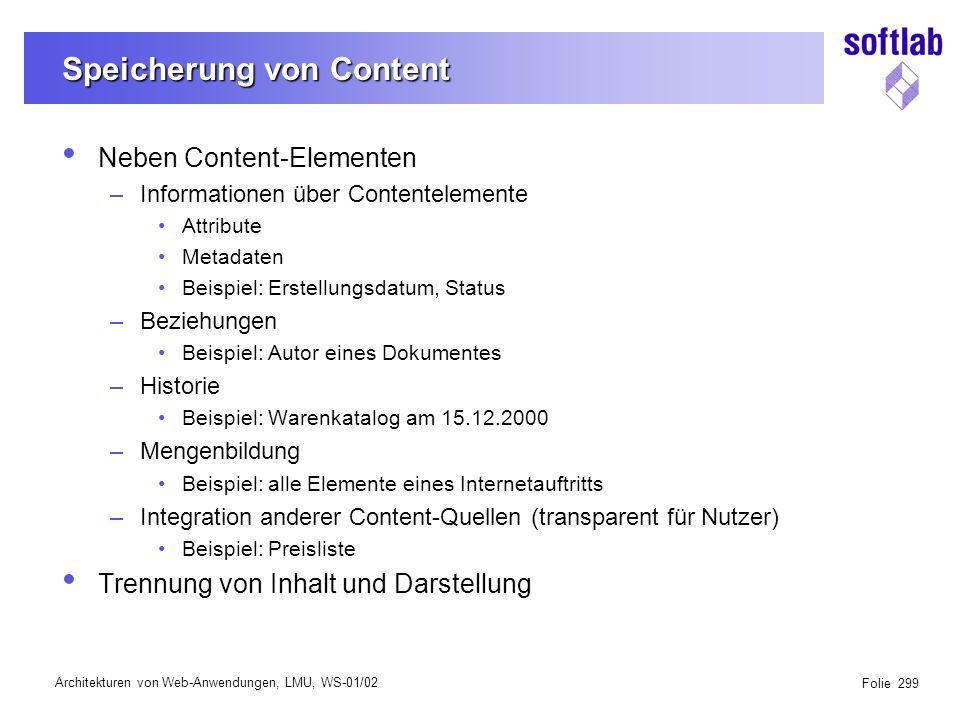 Architekturen von Web-Anwendungen, LMU, WS-01/02 Folie 300 ProjektP enthält AbteilungA Ist Mitglied von ist Mitglied von gehört zuDokumentD MitarbeiterX ist verantwortlich für ist Mitglied von arbeitet mit an MitarbeiterY Name Vorname Kurzbeschreibung Status Projektplan Content-Repräsentation: Beispiel