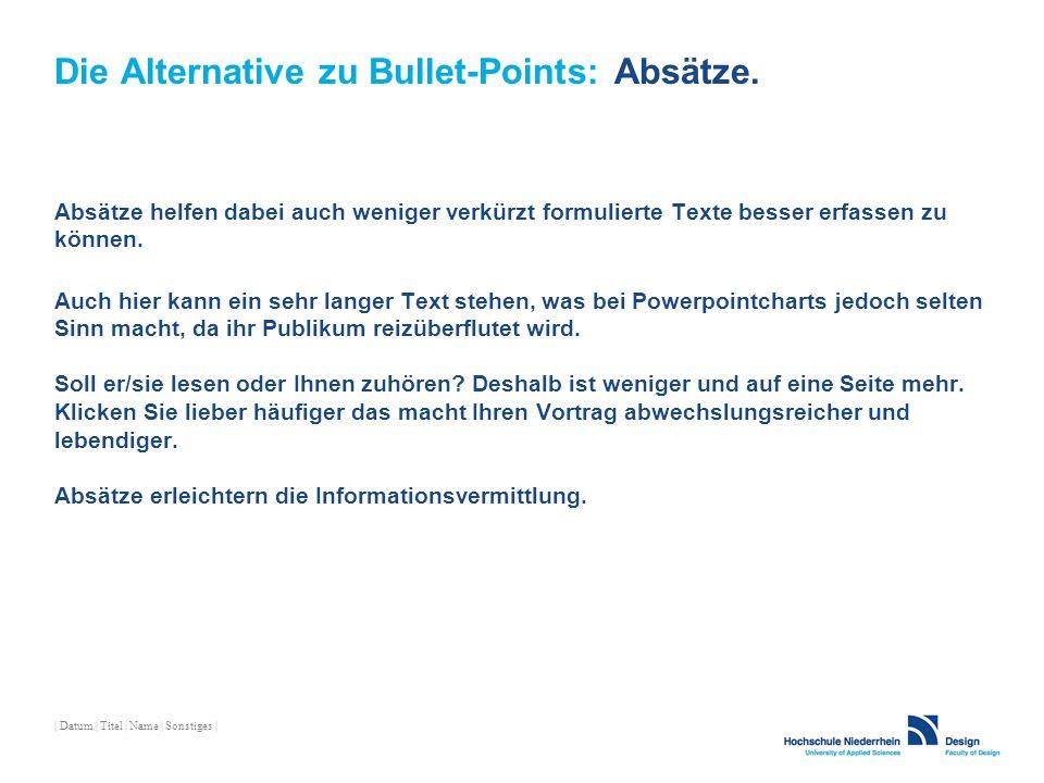 | Datum | Titel | Name | Sonstiges | Die Alternative zu Bullet-Points: Absätze. Absätze helfen dabei auch weniger verkürzt formulierte Texte besser er