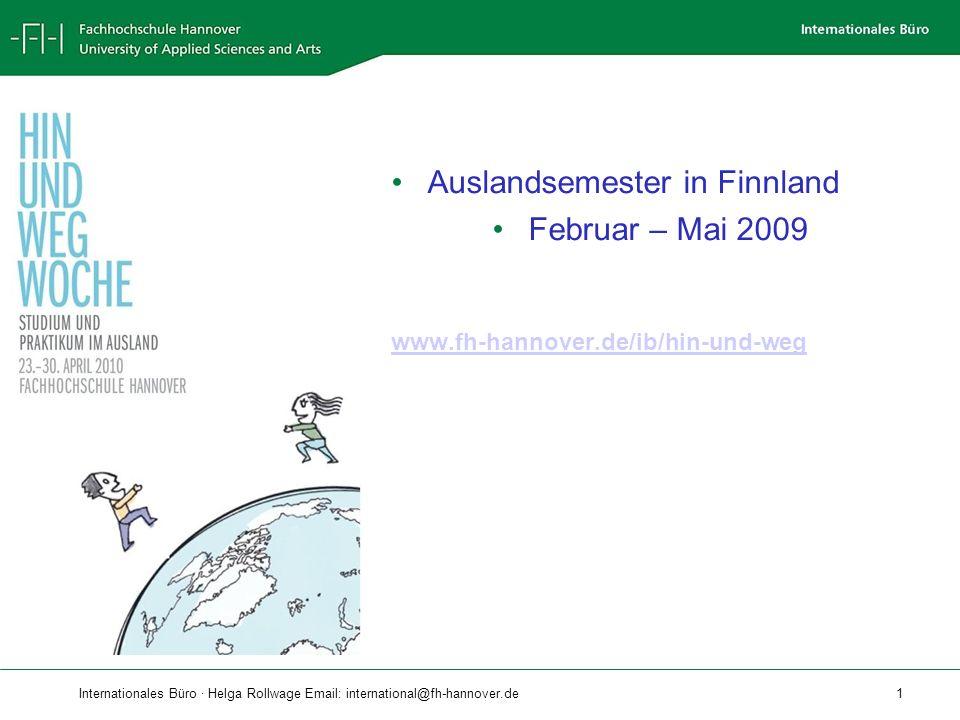 Internationales Büro · Helga Rollwage Email: international@fh-hannover.de 1 Auslandsemester in Finnland Februar – Mai 2009 www.fh-hannover.de/ib/hin-und-weg