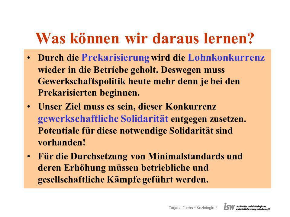 Tatjana Fuchs * Soziologin * Was können wir daraus lernen? Durch die Prekarisierung wird die Lohnkonkurrenz wieder in die Betriebe geholt. Deswegen mu