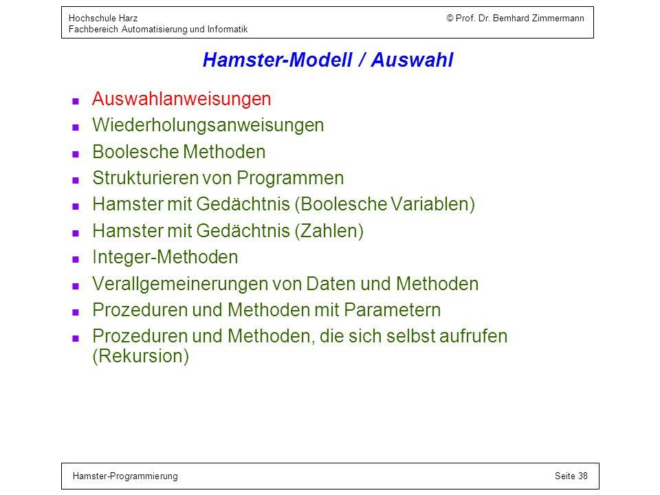 Hamster-ProgrammierungSeite 38 Hochschule Harz © Prof. Dr. Bernhard Zimmermann Fachbereich Automatisierung und Informatik Hamster-Modell / Auswahl n A