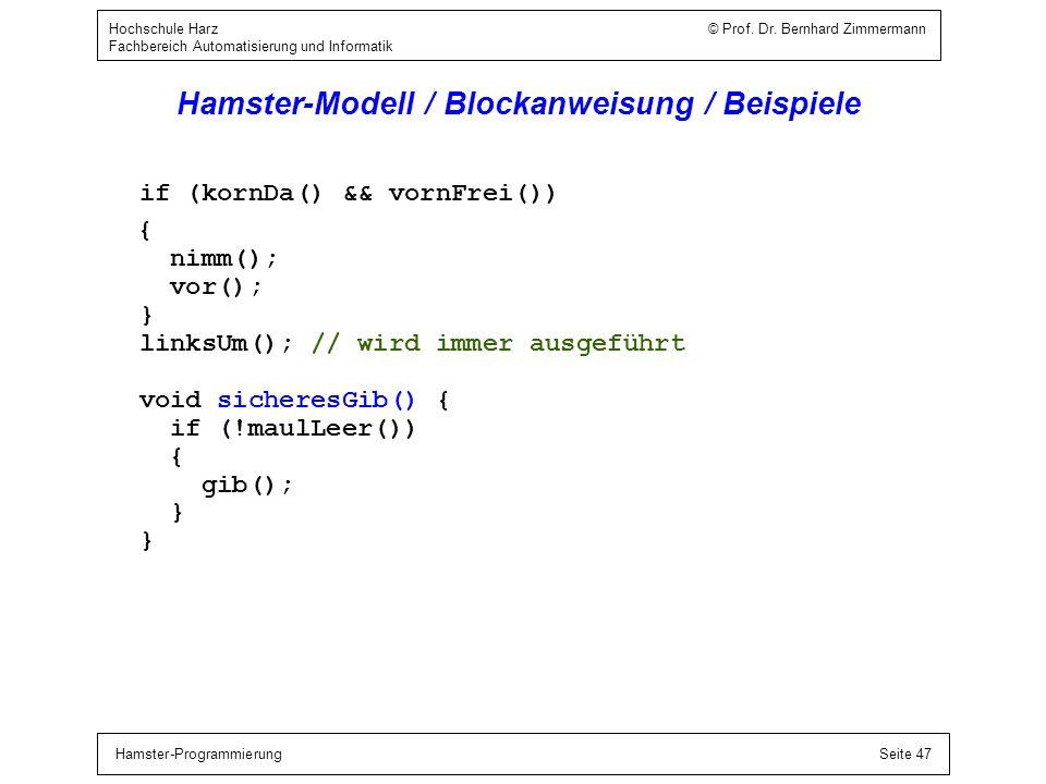 Hamster-ProgrammierungSeite 47 Hochschule Harz © Prof. Dr. Bernhard Zimmermann Fachbereich Automatisierung und Informatik Hamster-Modell / Blockanweis