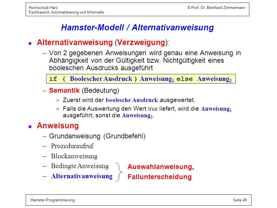 Hamster-ProgrammierungSeite 48 Hochschule Harz © Prof. Dr. Bernhard Zimmermann Fachbereich Automatisierung und Informatik Hamster-Modell / Alternativa