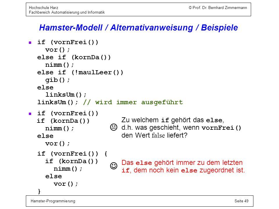 Hamster-ProgrammierungSeite 49 Hochschule Harz © Prof. Dr. Bernhard Zimmermann Fachbereich Automatisierung und Informatik Hamster-Modell / Alternativa