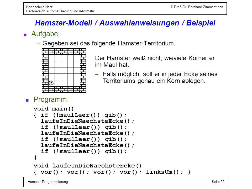 Hamster-ProgrammierungSeite 50 Hochschule Harz © Prof. Dr. Bernhard Zimmermann Fachbereich Automatisierung und Informatik Hamster-Modell / Auswahlanwe
