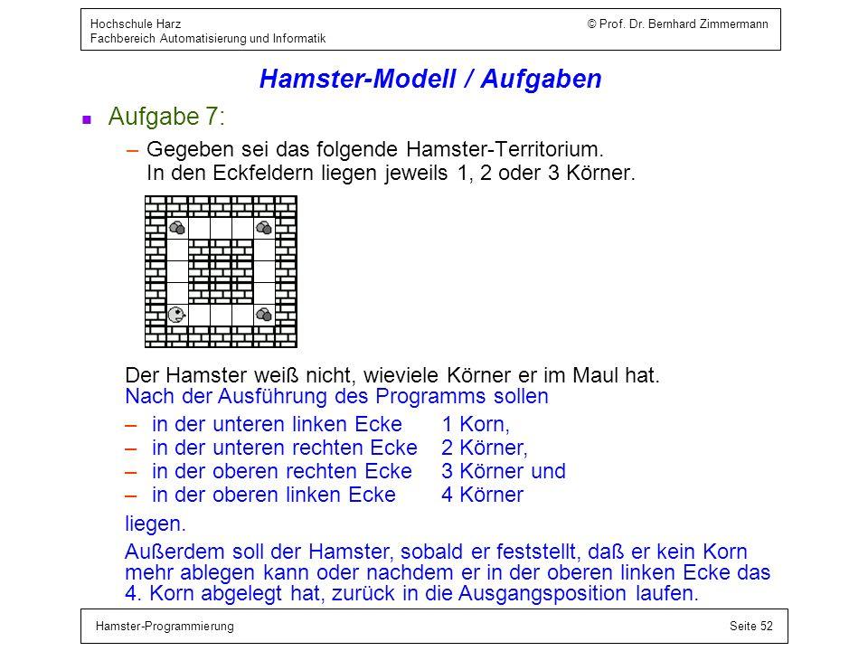 Hamster-ProgrammierungSeite 52 Hochschule Harz © Prof. Dr. Bernhard Zimmermann Fachbereich Automatisierung und Informatik Hamster-Modell / Aufgaben n