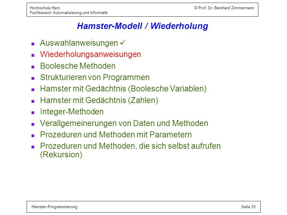Hamster-ProgrammierungSeite 53 Hochschule Harz © Prof. Dr. Bernhard Zimmermann Fachbereich Automatisierung und Informatik Hamster-Modell / Wiederholun