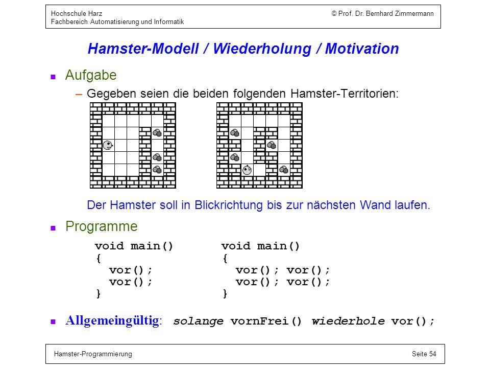 Hamster-ProgrammierungSeite 54 Hochschule Harz © Prof. Dr. Bernhard Zimmermann Fachbereich Automatisierung und Informatik Hamster-Modell / Wiederholun