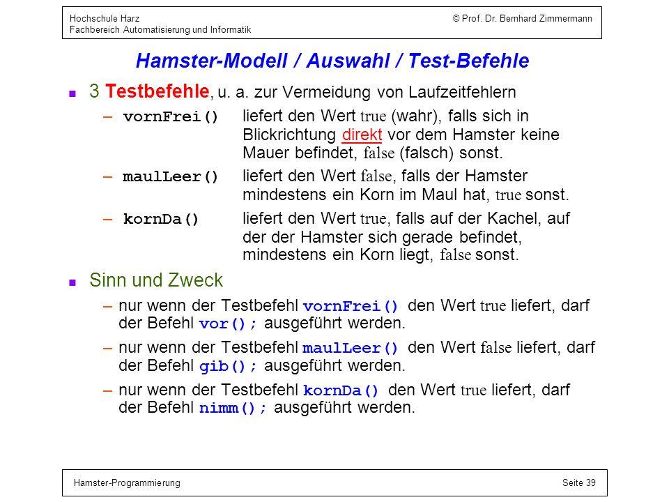 Hamster-ProgrammierungSeite 39 Hochschule Harz © Prof. Dr. Bernhard Zimmermann Fachbereich Automatisierung und Informatik Hamster-Modell / Auswahl / T