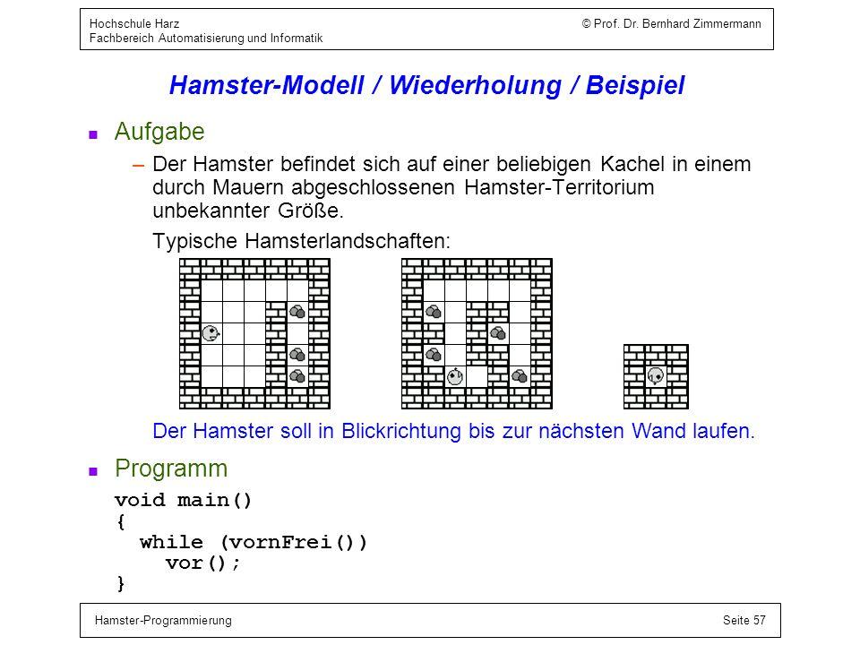 Hamster-ProgrammierungSeite 57 Hochschule Harz © Prof. Dr. Bernhard Zimmermann Fachbereich Automatisierung und Informatik Hamster-Modell / Wiederholun