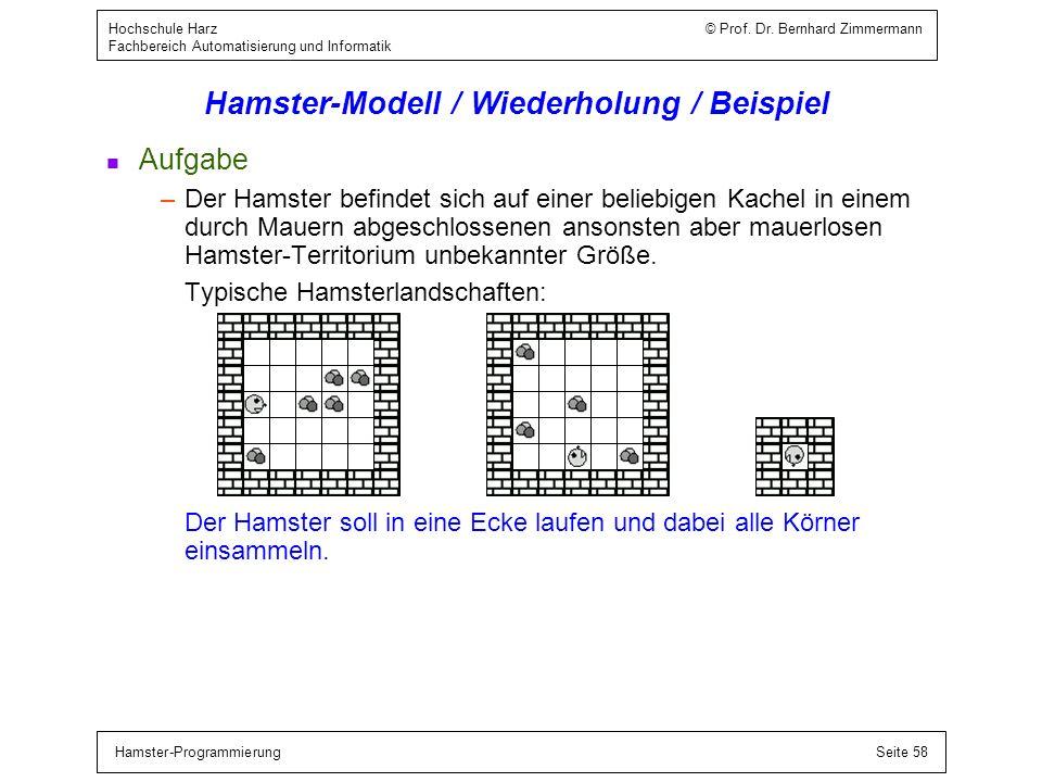 Hamster-ProgrammierungSeite 58 Hochschule Harz © Prof. Dr. Bernhard Zimmermann Fachbereich Automatisierung und Informatik Hamster-Modell / Wiederholun