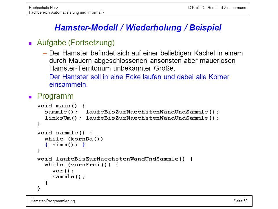 Hamster-ProgrammierungSeite 59 Hochschule Harz © Prof. Dr. Bernhard Zimmermann Fachbereich Automatisierung und Informatik Hamster-Modell / Wiederholun