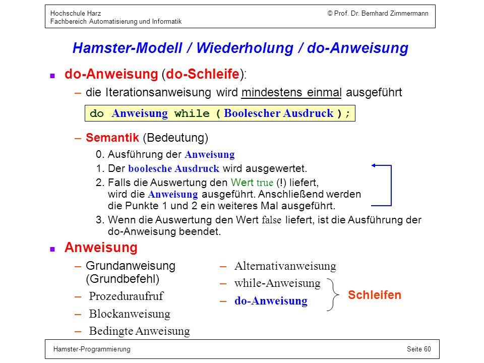 Hamster-ProgrammierungSeite 60 Hochschule Harz © Prof. Dr. Bernhard Zimmermann Fachbereich Automatisierung und Informatik Hamster-Modell / Wiederholun