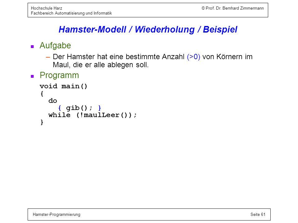 Hamster-ProgrammierungSeite 61 Hochschule Harz © Prof. Dr. Bernhard Zimmermann Fachbereich Automatisierung und Informatik Hamster-Modell / Wiederholun