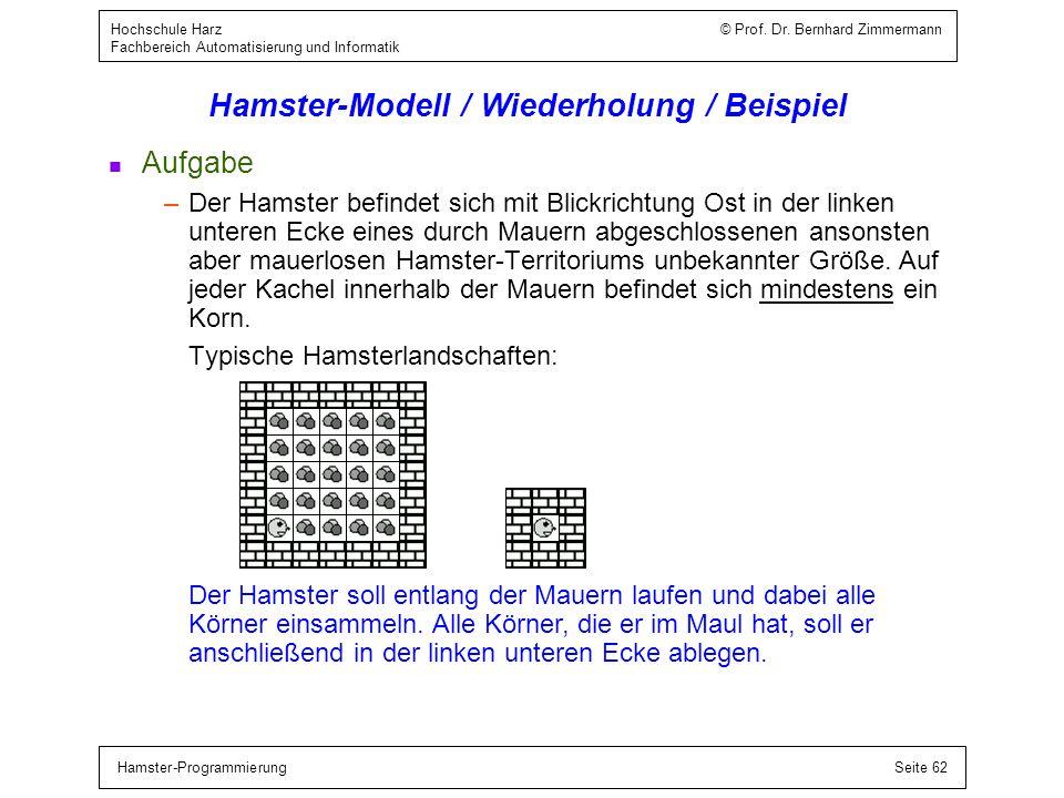 Hamster-ProgrammierungSeite 62 Hochschule Harz © Prof. Dr. Bernhard Zimmermann Fachbereich Automatisierung und Informatik Hamster-Modell / Wiederholun