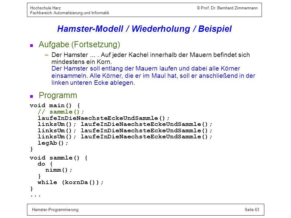 Hamster-ProgrammierungSeite 63 Hochschule Harz © Prof. Dr. Bernhard Zimmermann Fachbereich Automatisierung und Informatik Hamster-Modell / Wiederholun