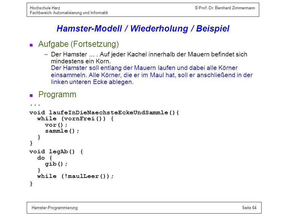 Hamster-ProgrammierungSeite 64 Hochschule Harz © Prof. Dr. Bernhard Zimmermann Fachbereich Automatisierung und Informatik Hamster-Modell / Wiederholun