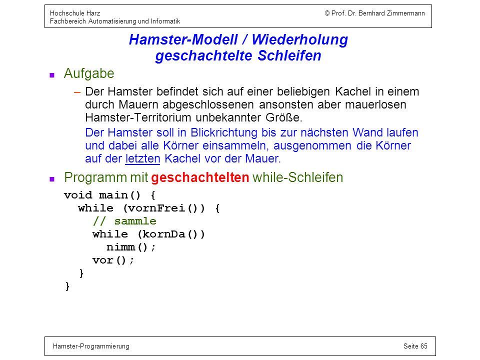 Hamster-ProgrammierungSeite 65 Hochschule Harz © Prof. Dr. Bernhard Zimmermann Fachbereich Automatisierung und Informatik Hamster-Modell / Wiederholun