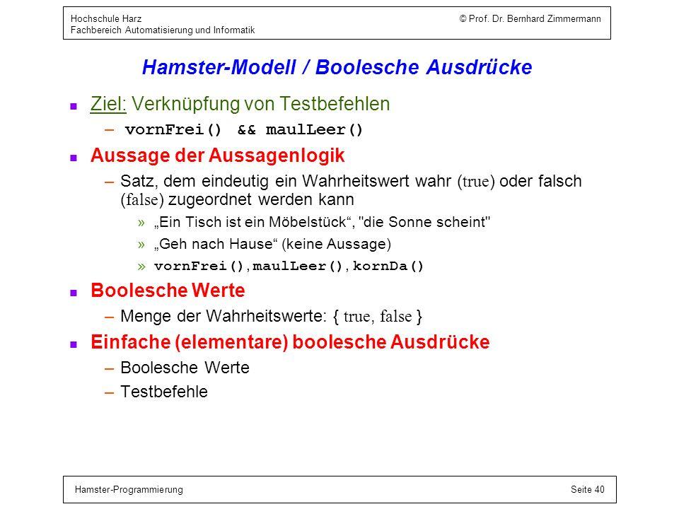 Hamster-ProgrammierungSeite 40 Hochschule Harz © Prof. Dr. Bernhard Zimmermann Fachbereich Automatisierung und Informatik Hamster-Modell / Boolesche A
