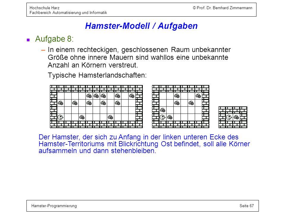 Hamster-ProgrammierungSeite 67 Hochschule Harz © Prof. Dr. Bernhard Zimmermann Fachbereich Automatisierung und Informatik Hamster-Modell / Aufgaben n