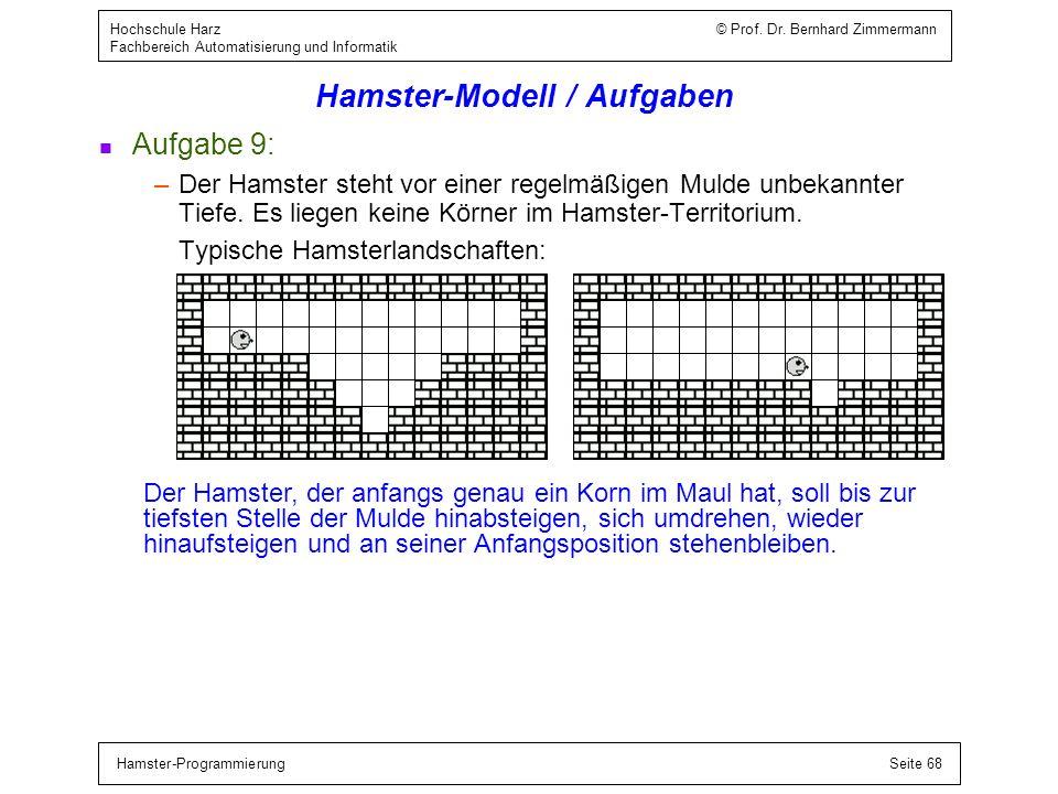 Hamster-ProgrammierungSeite 68 Hochschule Harz © Prof. Dr. Bernhard Zimmermann Fachbereich Automatisierung und Informatik Hamster-Modell / Aufgaben n