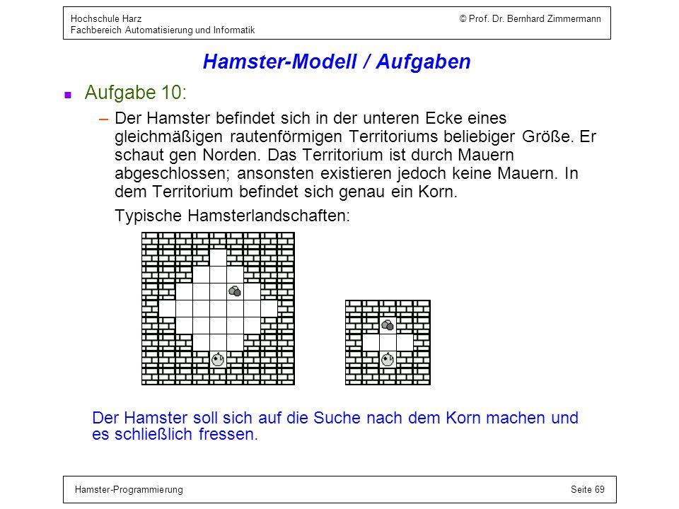 Hamster-ProgrammierungSeite 69 Hochschule Harz © Prof. Dr. Bernhard Zimmermann Fachbereich Automatisierung und Informatik Hamster-Modell / Aufgaben n