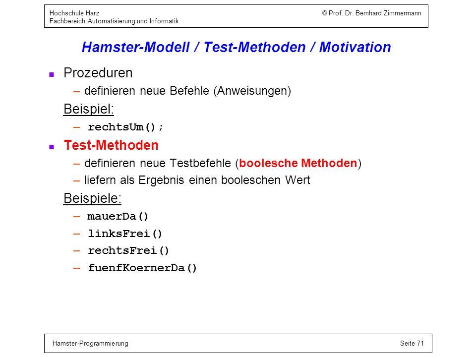 Hamster-ProgrammierungSeite 71 Hochschule Harz © Prof. Dr. Bernhard Zimmermann Fachbereich Automatisierung und Informatik Hamster-Modell / Test-Method