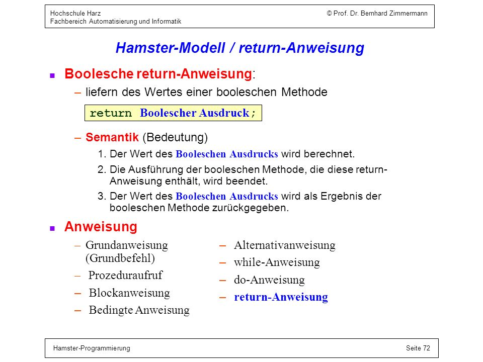 Hamster-ProgrammierungSeite 72 Hochschule Harz © Prof. Dr. Bernhard Zimmermann Fachbereich Automatisierung und Informatik Hamster-Modell / return-Anwe
