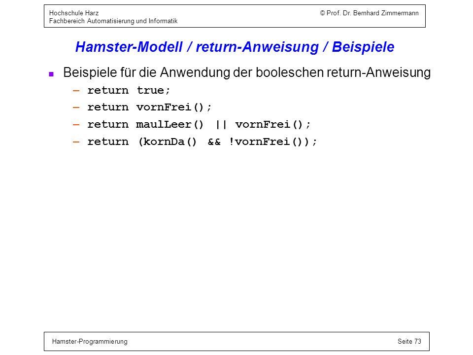 Hamster-ProgrammierungSeite 73 Hochschule Harz © Prof. Dr. Bernhard Zimmermann Fachbereich Automatisierung und Informatik Hamster-Modell / return-Anwe