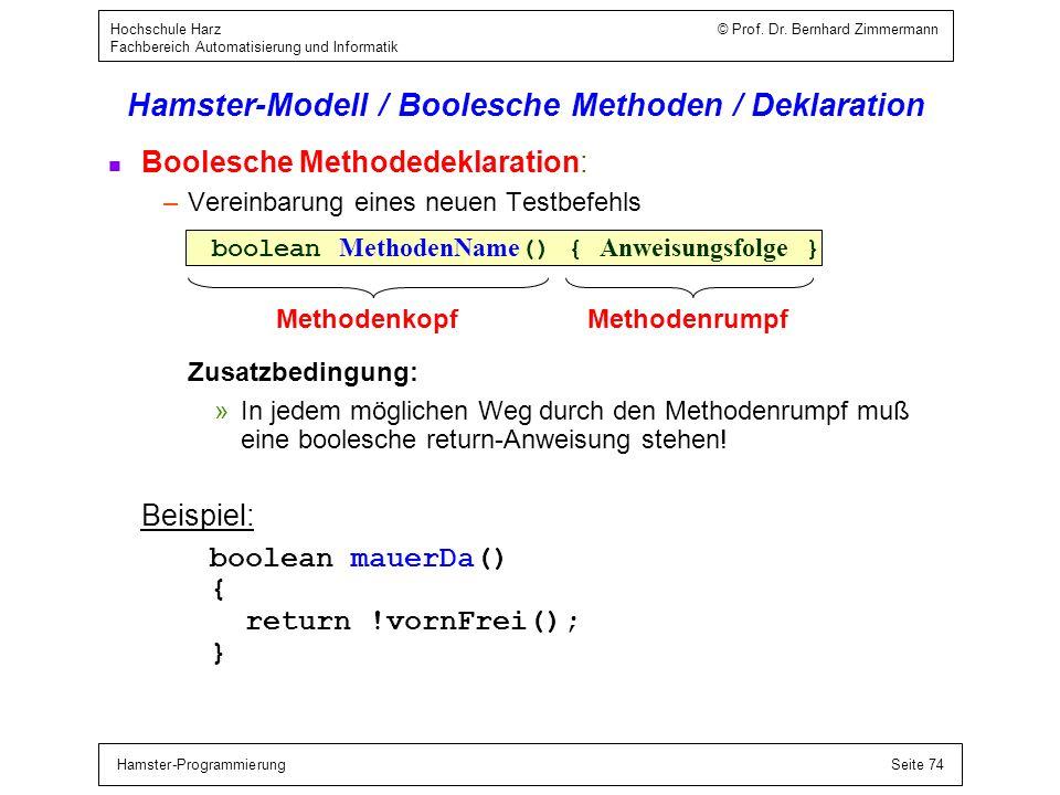 Hamster-ProgrammierungSeite 74 Hochschule Harz © Prof. Dr. Bernhard Zimmermann Fachbereich Automatisierung und Informatik boolean MethodenName () { An