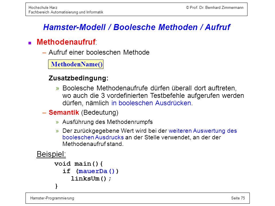 Hamster-ProgrammierungSeite 75 Hochschule Harz © Prof. Dr. Bernhard Zimmermann Fachbereich Automatisierung und Informatik Hamster-Modell / Boolesche M