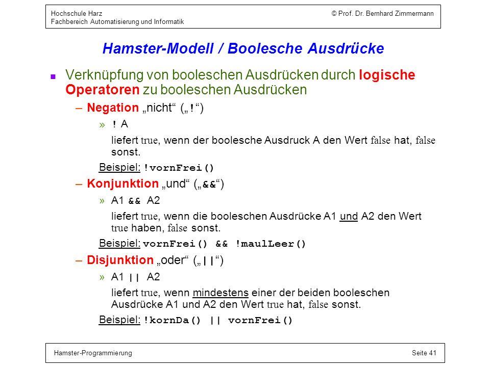 Hamster-ProgrammierungSeite 41 Hochschule Harz © Prof. Dr. Bernhard Zimmermann Fachbereich Automatisierung und Informatik Hamster-Modell / Boolesche A