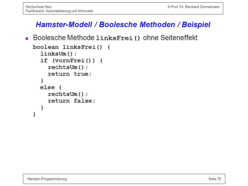 Hamster-ProgrammierungSeite 79 Hochschule Harz © Prof. Dr. Bernhard Zimmermann Fachbereich Automatisierung und Informatik Hamster-Modell / Boolesche M