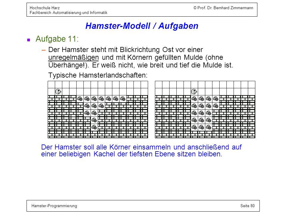 Hamster-ProgrammierungSeite 80 Hochschule Harz © Prof. Dr. Bernhard Zimmermann Fachbereich Automatisierung und Informatik Hamster-Modell / Aufgaben n