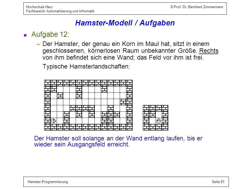 Hamster-ProgrammierungSeite 81 Hochschule Harz © Prof. Dr. Bernhard Zimmermann Fachbereich Automatisierung und Informatik Hamster-Modell / Aufgaben n