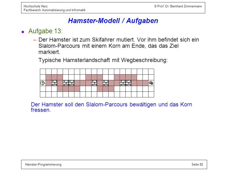 Hamster-ProgrammierungSeite 82 Hochschule Harz © Prof. Dr. Bernhard Zimmermann Fachbereich Automatisierung und Informatik Hamster-Modell / Aufgaben n