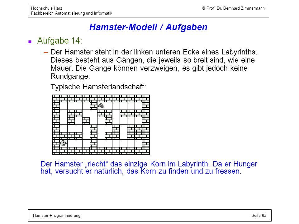 Hamster-ProgrammierungSeite 83 Hochschule Harz © Prof. Dr. Bernhard Zimmermann Fachbereich Automatisierung und Informatik Hamster-Modell / Aufgaben n