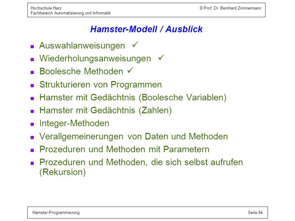 Hamster-ProgrammierungSeite 84 Hochschule Harz © Prof. Dr. Bernhard Zimmermann Fachbereich Automatisierung und Informatik Hamster-Modell / Ausblick n