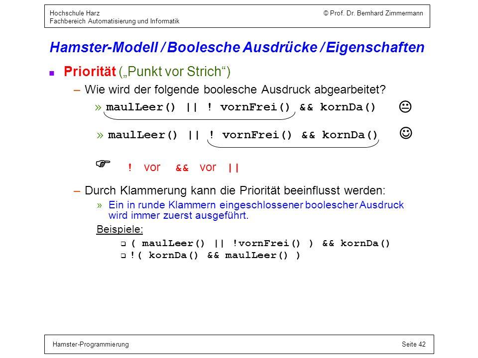 Hamster-ProgrammierungSeite 42 Hochschule Harz © Prof. Dr. Bernhard Zimmermann Fachbereich Automatisierung und Informatik Hamster-Modell / Boolesche A