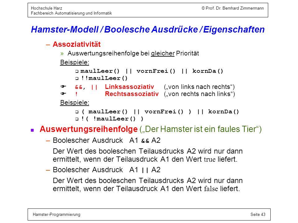 Hamster-ProgrammierungSeite 43 Hochschule Harz © Prof. Dr. Bernhard Zimmermann Fachbereich Automatisierung und Informatik Hamster-Modell / Boolesche A