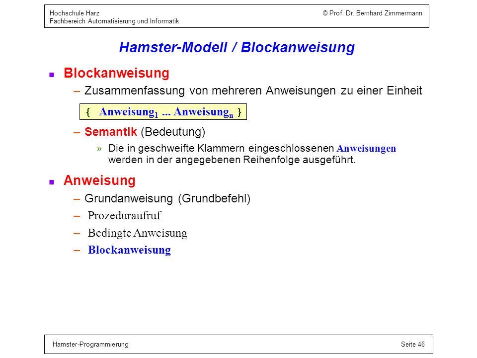 Hamster-ProgrammierungSeite 46 Hochschule Harz © Prof. Dr. Bernhard Zimmermann Fachbereich Automatisierung und Informatik Hamster-Modell / Blockanweis