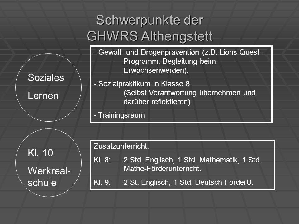 Schwerpunkte der GHWRS Althengstett Soziales Lernen - Gewalt- und Drogenprävention (z.B. Lions-Quest- Programm; Begleitung beim Erwachsenwerden). - So