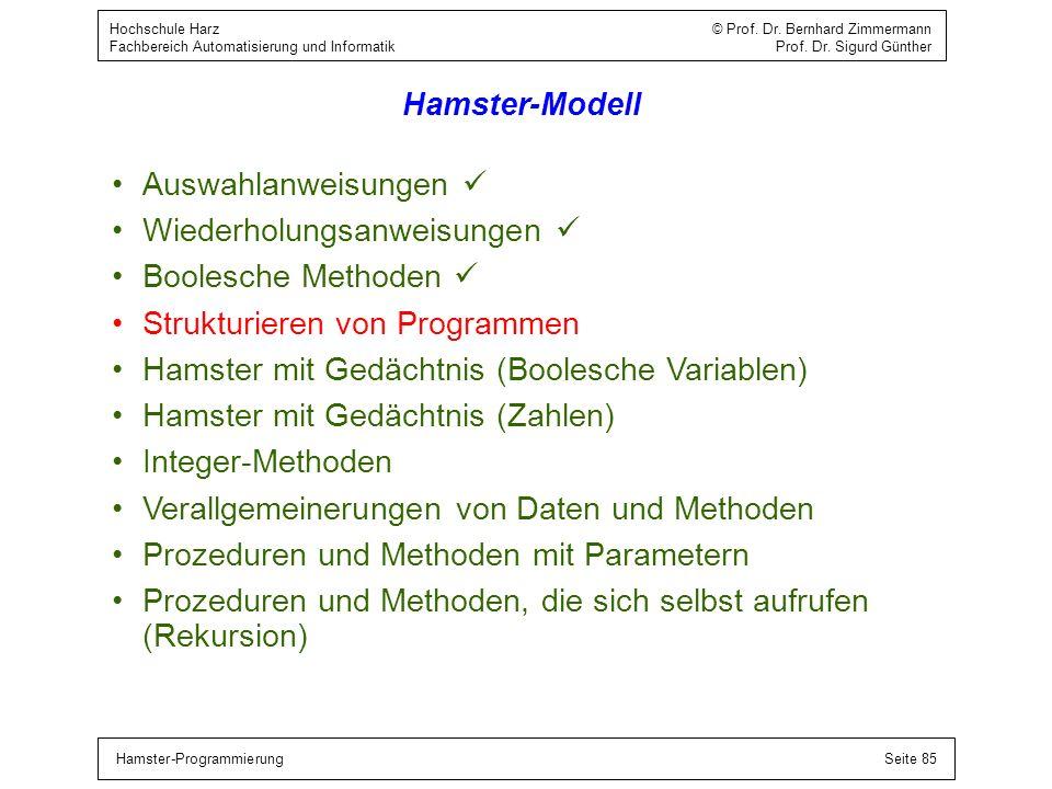 Hamster-ProgrammierungSeite 85 Hochschule Harz © Prof. Dr. Bernhard Zimmermann Fachbereich Automatisierung und Informatik Prof. Dr. Sigurd Günther Ham