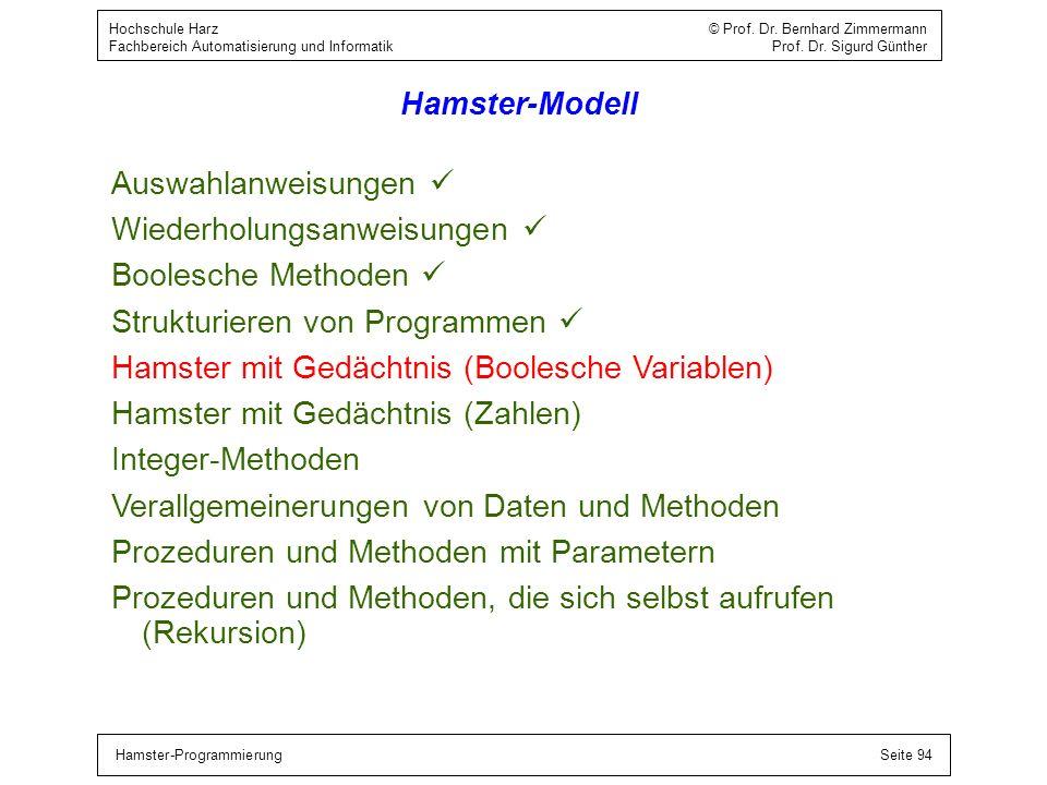 Hamster-ProgrammierungSeite 94 Hochschule Harz © Prof. Dr. Bernhard Zimmermann Fachbereich Automatisierung und Informatik Prof. Dr. Sigurd Günther Ham